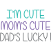 Im cute Mom's Cute Dads Lucky DG00010KIDS