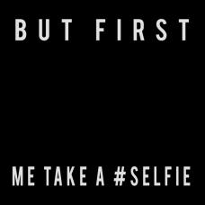 But First Let me Take a Selfie DG0005SLFI
