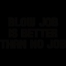 Blowjob Is Better Than No Job Funny Sarcastic Design