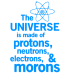 the universe is made of protons and morons DG0157SRCS